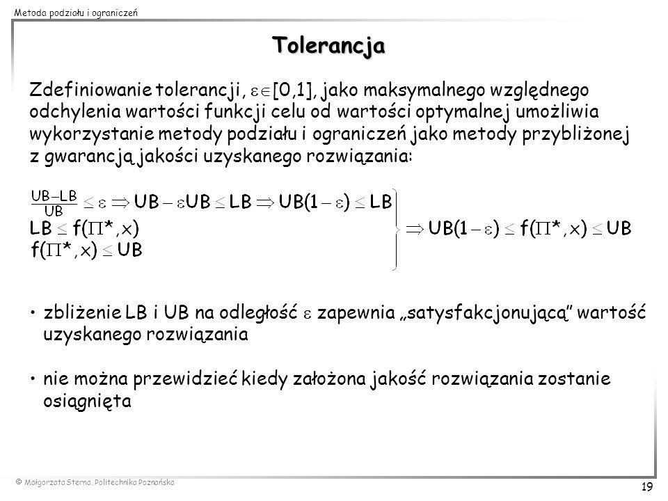 Tolerancja Zdefiniowanie tolerancji, [0,1], jako maksymalnego względnego. odchylenia wartości funkcji celu od wartości optymalnej umożliwia.